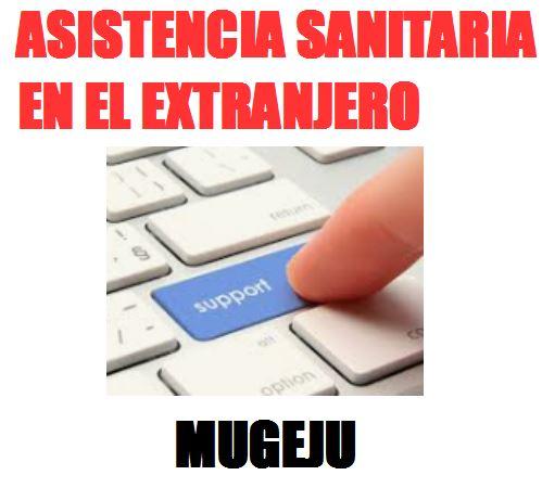 ASISTENCIA SANITARIA EN EL EXTRANJERO (MUGEJU)