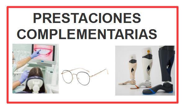 PRESTACIONES COMPLEMENTARIAS: DENTARIAS, OGTALMOLÓGICAS, ORTOPROTÉSICAS, ETC.